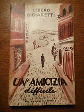 LIBERO BIGIARETTI -UN' AMICIZIA DIFFICILE - DE LUIGI EDITORE 1945 PRIMA EDIZIONE