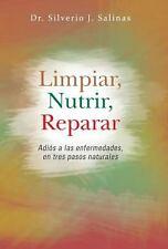 Limpiar, Nutrir, Reparar : Adi�s a Las Enfermedades, en Tres Pasos Naturales...