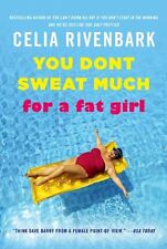You Dont Sweat Much for a Fat Girl: Observations on Life from the Shallow End o