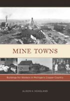 Mine Towns : Buildings for Workers in Michigan's Copper Country, Paperback by...