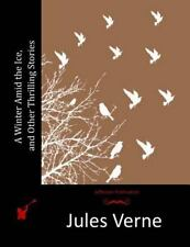 A Winter amid the Ice, and Other Thrilling Stories by Jules Verne (2015,...