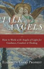 Talk with Angels: How to Work with Angels of Light for Guidance, Comfort and Hea