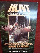 HUNT ALASKA NOW -SELF GUIDING FOR TROPHY MOOSE & CARIBOU -DENNIS W. CONFER -NEW