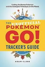 The Unofficial Pokmon GO Tracker's Guide: Finding the Rarest Pokmon and Stranges
