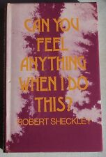 Robert Sheckley CAN YOU FEEL ANYTHING WHEN I DO THIS? (SFBC) 1973 Hardback