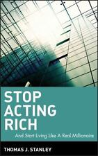 Stop Acting Rich... and Start Living Like a Real Millionaire (Hardback or Cased