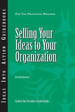 J-B CCL (Center for Creative Leadership) Ser.: Selling Your Ideas to Your...