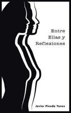 Entre Ellas y Reflexiones by Javier Pineda Yanes (2013, Paperback)