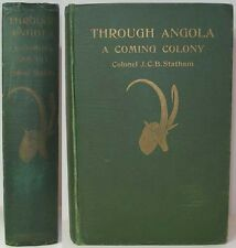 1922 THROUGH ANGOLA A COMING COLONY AFRICA GAME HUNTING COLONEL J. C. B. STATHAM