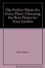 The Perfect Plants for Every Place: Choosing the Best Plants for Your Garden By