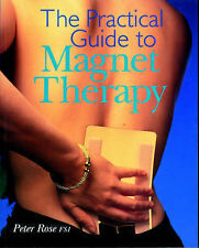 The Practical Guide to Magnet Therapy, Rose, Peter, New Book