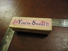 YOU'RE SWEET!! RUBBER STAMP QUOTES SAYINGS FLOWERS LETTER THANK YOU LOVING