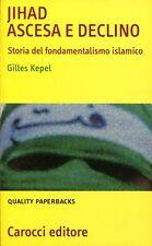 Jihad: ascesa e declino : storia del fondamentalismo islamico