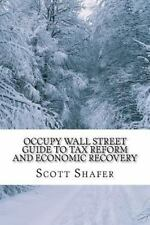 Occupy Wall Street Guide to Tax Reform and Economic Recovery : Tax Reform...