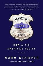 To Protect and Serve : How to Fix America's Police by Norm Stamper (2016,...