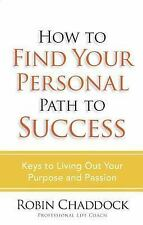 How to Find Your Personal Path to Success : Keys to Living Out Your Purpose...