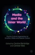 Media And The Inner World: Psycho-Cultural Approaches To Emotion, Media And P...