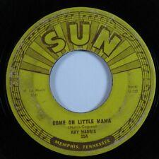 Rockabilly 45 RAY HARRIS Come On Little Mama SUN HEAR