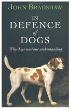 In Defence of Dogs: Why Dogs Need Our Understanding,John Bradshaw