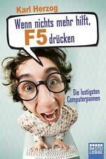 Wenn nichts mehr hilft, F5 drücken von Karl Herzog die lustigsten Computerpannen