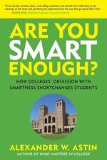 Are You Smart Enough?: How Colleges' Obsession with Smartness Shortchanges Stude