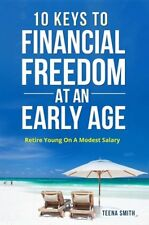10 Keys To Financial Freedom At An Early Age by Teena Smith 2017 Paperback