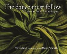 NEW The Dance Must Follow: Sixteen Cantos and an Epilogue by Phil Holland