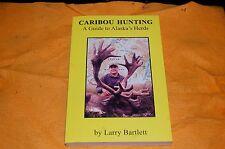 Caribou Hunting A Guide to Alaska's Herdes Alaska Hunting by Larry Bartlett