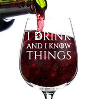 I Drink and I Know Things Wine Glass - 12.75 oz - Funny Novelty Wine Glass - for