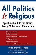 All Politics Is Religious: Speaking Faith to the Media, Policy Makers-ExLibrary