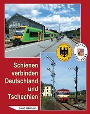 Schienen verbinden Deutschland und Tschechien von Bernd Kuhlmann (2018, Gebundene Ausgabe)