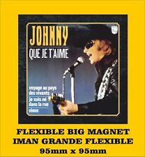 Johnny Hallyday que je t'aime FLEXIBLE BIG MAGNET IMÁN GRANDE AIMANT