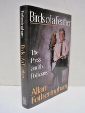 Birds of a Feather: The Press and the Politicians by Allan Fotheringham