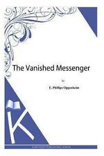 The Vanished Messenger by E. Phillips Oppenheim (2013, Paperback)