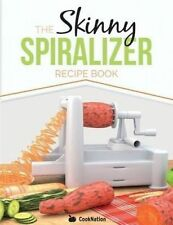 The Skinny Spiralizer Recipe Book: Delicious Spiralizer Inspired Low Calorie Rec