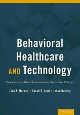 Behavioral Healthcare and Technology: Using Science-Based Innovations to Transfo
