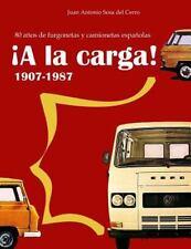 ¡a la Carga! : 80 años de Furgonetas y Camionetas Españolas by Juan Sosa del...