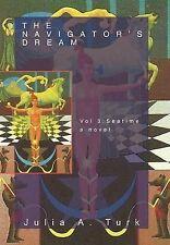 NEW The Navigator's Dream, Volume 3: Seatime by Julia A. Turk