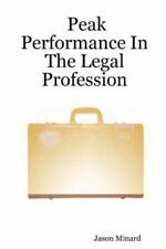 Peak Performance in the Legal Profession by Jason Minard (2007, Paperback)
