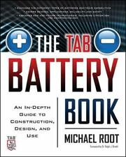 The Tab Battery Book : An In-Depth Guide to Construction, Design, and Use by...