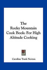 The Rocky Mountain Cook Book: For High Altitude Cooking by Caroline Trask Norton