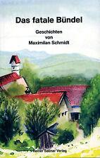 Das fatale Bündel - Geschichten von Maximilian Schmidt - bayer. Bestsellerautor