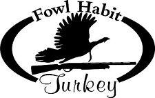 Fowl Habit Tom Turkey & Shotgun Hunt Hunter Car, wall or window Decal / Sticker