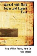 Abroad with Mark Twain and Eugene Field: By Henry William Fischer