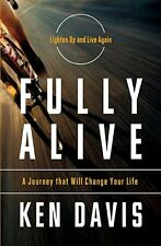 Fully Alive: Lighten Up and Live - A Journey that Will Change Your LIfe by Ken D