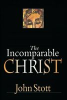Incomparable Christ, Paperback by Stott, John R. W., Brand New, Free shipping