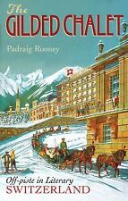 The Gilded Chalet: Off-piste in Literary Switzerland, Rooney, Padraig, Good Book