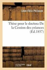 These Pour le Doctora de la Cession des Creances by Philouze-L-F (2016,...