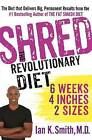 NEW Shred: The Revolutionary Diet: 6 Weeks 4 Inches 2 Sizes by Ian K. Smith