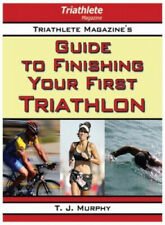 Triathlete Magazine's Guide to Finishing Your First Triathlon by Murphy, T. J.
